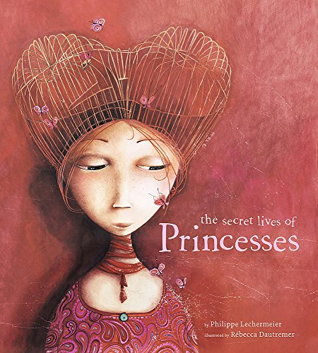 9781444902037: The Secret Lives of Princesses. Philippe Lechermeier, R?becca Dautremer