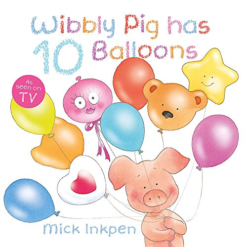 Wibbly Pig Has 10 Balloons (1444902679) by Inkpen, Mick