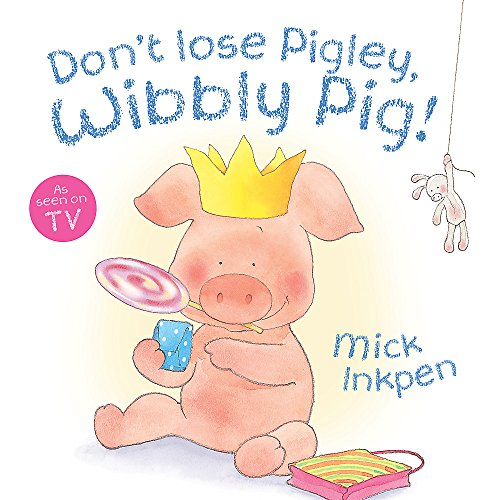 9781444908442: Don't Lose Pigley, Wibbly Pig!