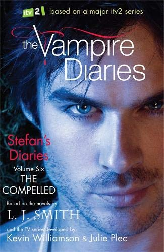 9781444910001: The Vampire Diaries: Stefan's Diaries: The Compelled: Book 6