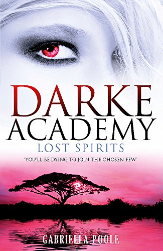 Lost Spirits: Book 4 (Darke Academy): Poole, Gabriella