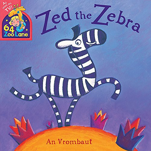 64 Zoo Lane: Zed The Zebra: An Vrombaut