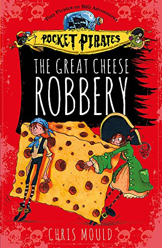 Pocket Pirates: The Great Cheese Robbery: Book 1: Chris Mould