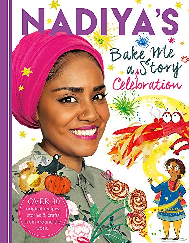 9781444939583: Nadiya's Bake Me a Celebration Story: Thirty recipes and activities plus original stories for children