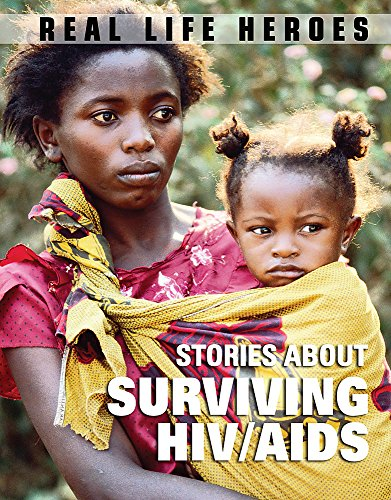 9781445100708: Stories About Surviving HIV/AIDS (Real Life Heroes)