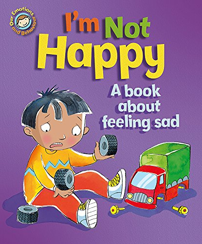 9781445101538: I'm Not Happy - A book about feeling sad (Our Emotions and Behaviour)