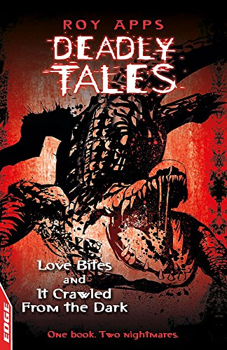 EDGE - Deadly Tales: Love Bites and It Crawled From The Dark: Apps, Roy