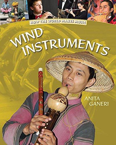 How The World Makes Music: Wind Instruments: Ganeri, Anita