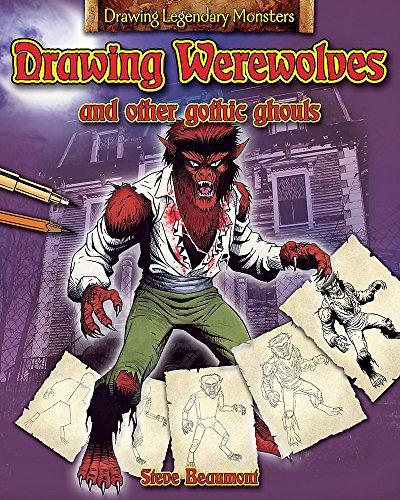 9781445104560: Drawing Werewolves and Other Gothic Ghouls (Drawing Legendary Monsters)