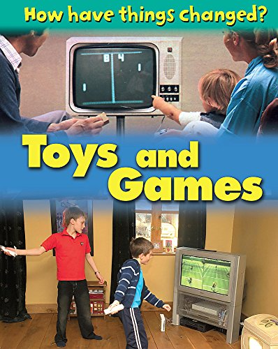 How Have Things Changed: Toys and Games: Nixon, James