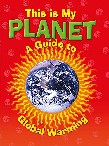 9781445113975: A Guide to Global Warming (This is My Planet)