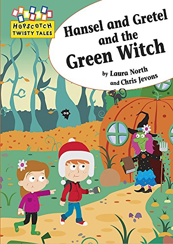 Hansel and Gretel and the Green Witch (Hopscotch Twisty Tales): North, Laura