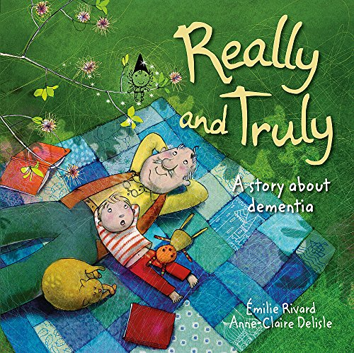 Really and Truly: A story about dementia (One Shot): Rivard, Emile