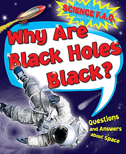 9781445122366: Why Are Black Holes Black? Questions and Answers About Outer Space (Science FAQs)