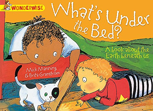 9781445128825: What's Under the Bed?: A Book about the Earth Beneath Us (Wonderwise)