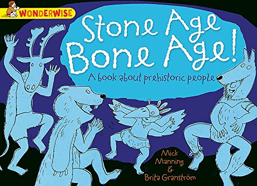 9781445128924: Stone Age, Bone Age!: A Book about Prehistoric People (Wonderwise)