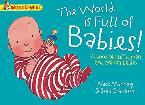 9781445128948: The World Is Full of Babies: A Book about Human and Animal Babies (Wonderwise)