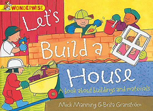 Let's Build a House: a Book About Buildings and Materials (Wonderwise): Manning, Mick, ...