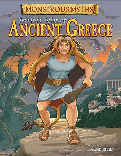 Monstrous Myths: Terrible Tales of Ancient Greece: Hibbert, Clare