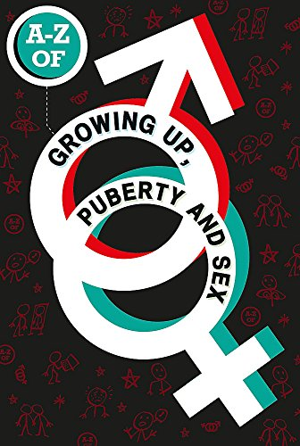 9781445129884: The A-Z of Growing Up, Puberty and Sex