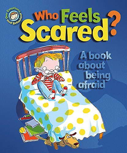 Who Feels Scared? A Book About Being Afraid (Our Emotions & Behaviour): Graves, Sue