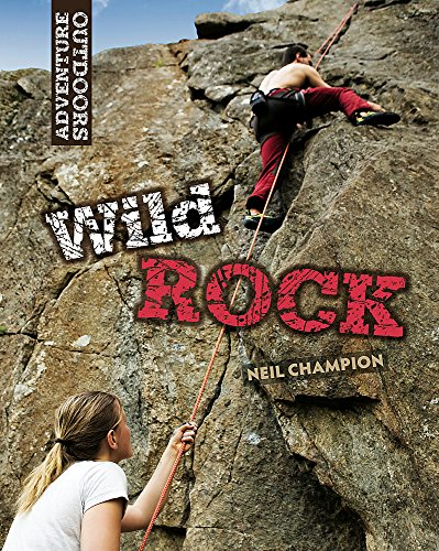 Adventure Outdoors: Wild Rock: Climbing and Mountaineering: Champion, Neil