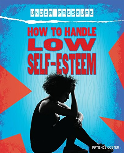How to Handle Low Self-Esteem (Under Pressure): Franklin Watts
