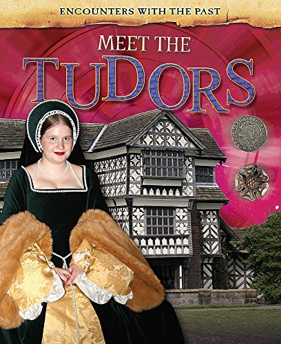 Encounters with the Past: Meet the Tudors: Woolf, Alex