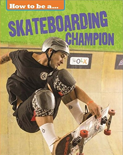 9781445136202: How To Be a Champion: Skateboarding Champion