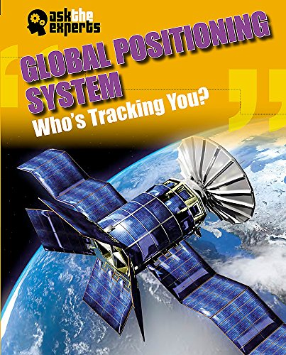 Ask the Experts: Global Positioning System: Who's Tracking You?: Gray, Leon