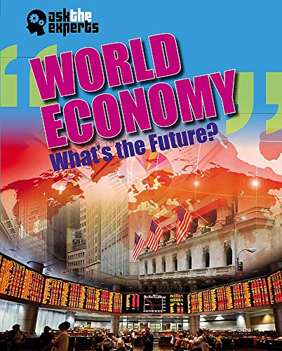 Ask the Experts: World Economy: What's the Future?: Anniss, Matt