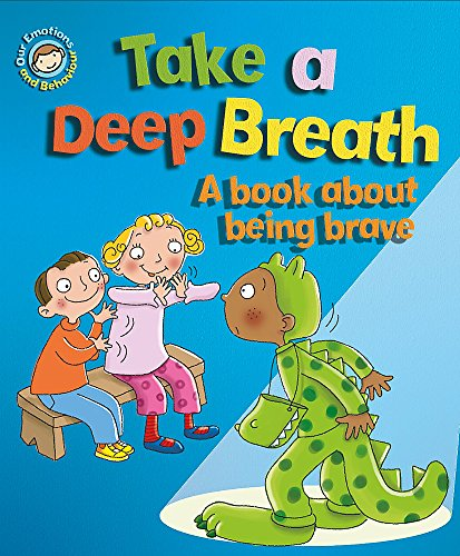 9781445138954: Our Emotions and Behaviour: Take a Deep Breath: A book about being brave