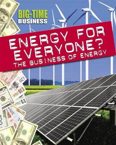 Energy for Everyone?: The Business of Energy (Big-Time Business): Franklin Watts; Hunter, Nick