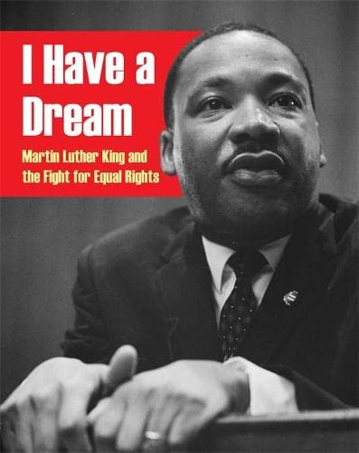 I Have a Dream: Martin Luther King and the Fight for Equal Rights: Ganeri, Anita