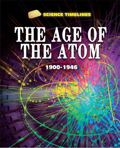 Science Timelines: The Age of the Atom: 1900-1946: Samuels, Charlie