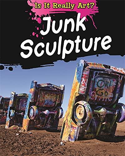 Is It Really Art?: Junk Sculpture (Hardback): Alix Wood