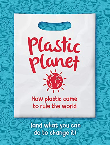 9781445165691: Plastic Planet: How Plastic Came to Rule the World (and What You Can Do to Change It)