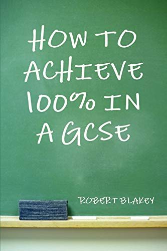 9781445202778: How to Achieve 100% in a GCSE
