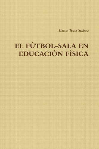 9781445203881: El Futbol-Sala en Educacion Fisica