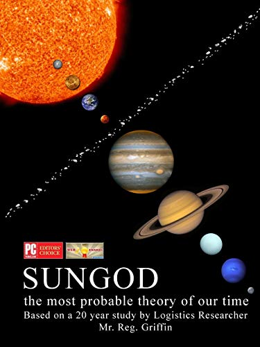 Sungod the most probable theory of our time.: Reg Griffin