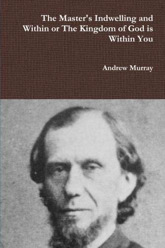 The Master's Indwelling and Within or the Kingdom of God is Within You (1445209977) by Andrew Murray