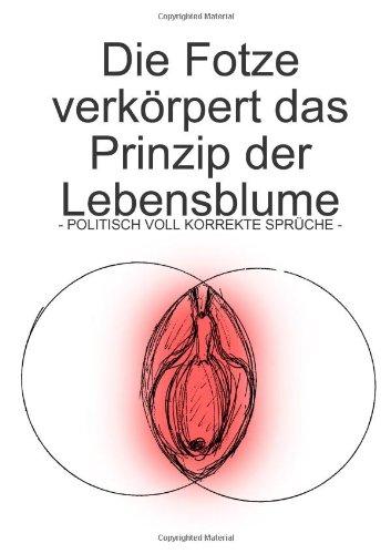 9781445236773: Die Fotze Verkorpert Das Prinzip Der Lebensblume - Politisch Voll Korrekte Spruche -