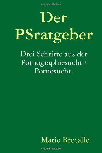 9781445262369: Der PSratgeber. Drei Schritte Aus Der Pornographiesucht/Pornosucht.