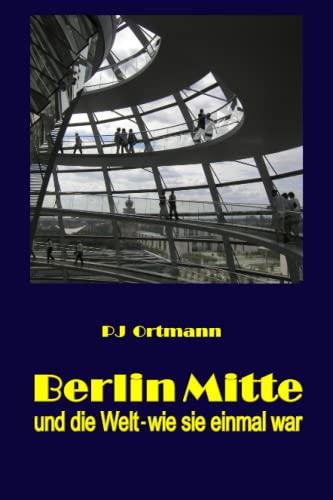 Berlin Mitte Und Die Welt - Wie Sie: Peter J. Ortmann