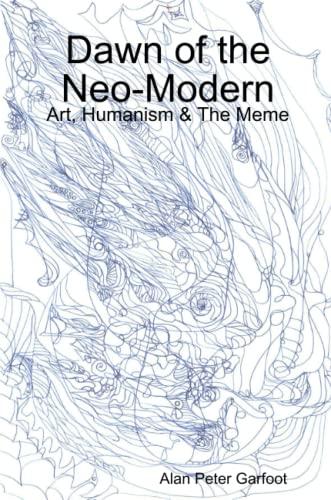 9781445276137: Dawn of the Neo-Modern: Art, Humanism & The Meme