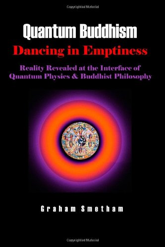 9781445294308: Quantum Buddhism : Dancing in Emptiness - Reality Revealed at the Interface of Quantum Physics and Buddhist Philosophy