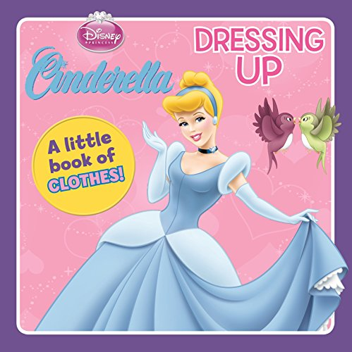 Disney Princess: Cinderella Dressing Up (A Little Book of Clothes!): Parragon Publishing India