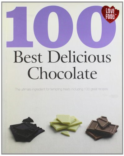 100 Best Delicious Chocolate: Parragon Publishing India