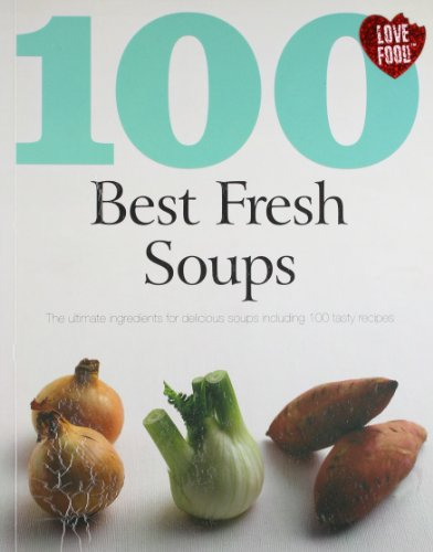 100 Best Fresh Soups: Parragon Publishing India