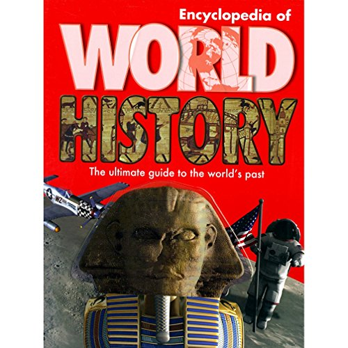 Encyclopedia of World History: The Ultimate Guide to the World`s Part: Parragon Publishing India